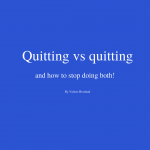 Quitting vs quitting