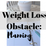 Weight Loss Obstacle: Planning