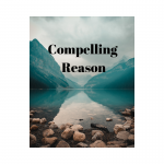 Compelling Reason